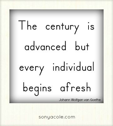 The century is advanced but every individual begins afresh, quotes, sonyacole.com, blank canvas blog