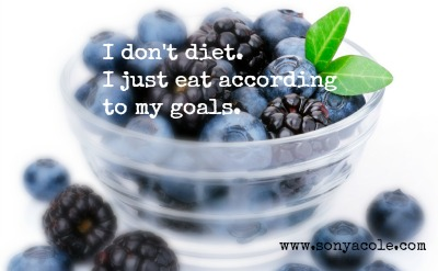 I don't diet. I just eat according to my goals.